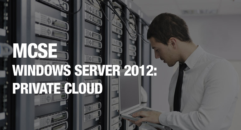 MCSE Windows Server 2012: Private Cloud