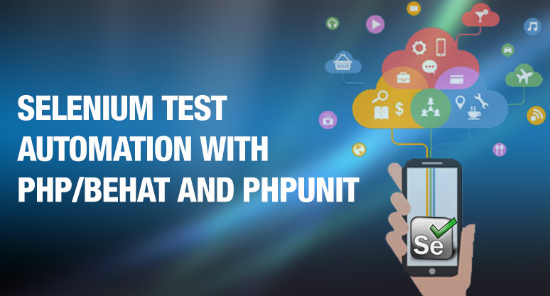 Selenium Test Automation with PHP/Behat and PHPUnit